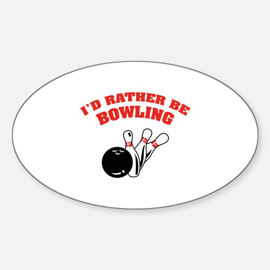 I'd rather be bowling Sticker (Oval)