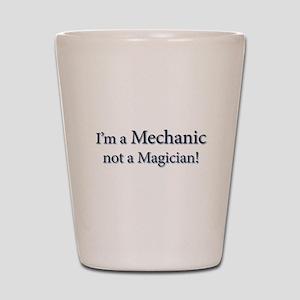 I'm a Mechanic not a Magician! Shot Glass
