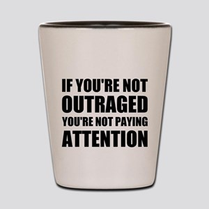 If You're Not Outraged Shot Glass