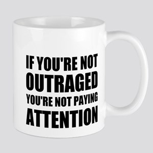 If You're Not Outraged Mug