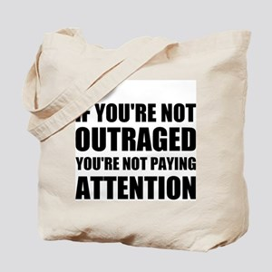 If You're Not Outraged Tote Bag