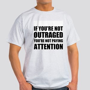If You're Not Outraged Light T-Shirt