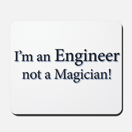 I'm an Engineer not a Magicia Mousepad