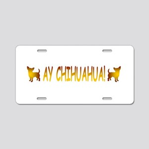 Ay Chihuahua Aluminum License Plate