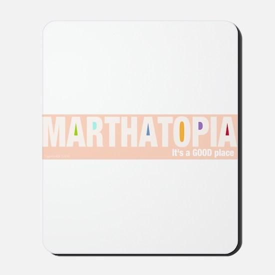 MARTHATOPIA - It's a Good Place!  Mousepad