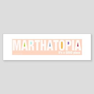 MARTHATOPIA - It's a Good Place! Bumper Sticker
