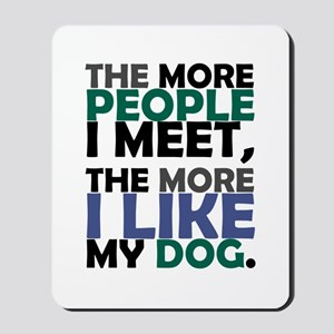 'The More People I Meet...' Mousepad