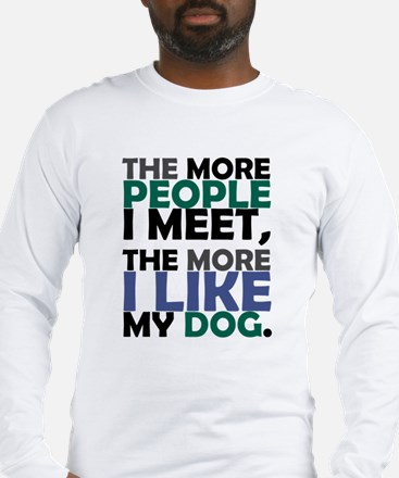 'The More People I Meet...' Long Sleeve T-Shirt