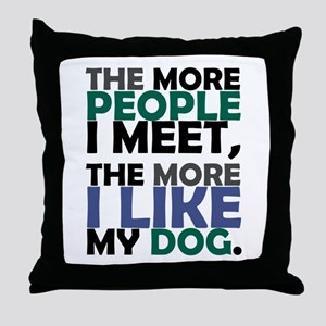 'The More People I Meet...' Throw Pillow