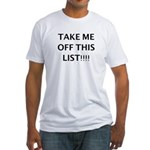 TAKE ME OFF THIS LIST Fitted T-Shirt