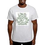 Linux. Because rebooting... Light T-Shirt
