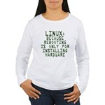 Linux. Because rebooting... Women's Long Sleeve T-