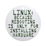 Linux. Because rebooting... Ornament (Round)