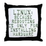 Linux. Because rebooting... Throw Pillow