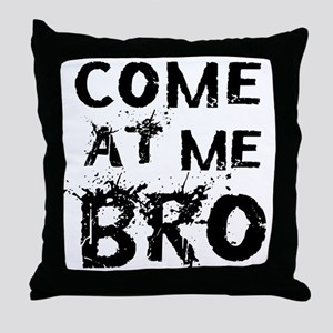 Come at me Bro Throw Pillow