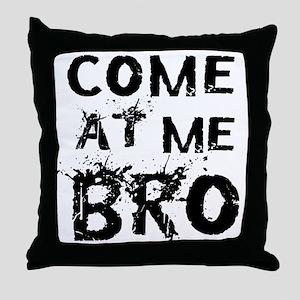 Come at me Bro Throw Pillow