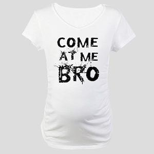 Come at me Bro Maternity T-Shirt