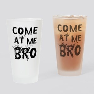 Come at me Bro Drinking Glass
