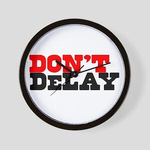 DONT DeLAY Wall Clock