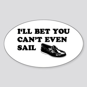 You Can't Even Sail Oval Sticker