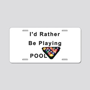 rather play pool Aluminum License Plate