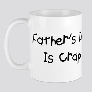 Father's Day Is Crap Mug