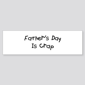 Father's Day Is Crap Bumper Sticker