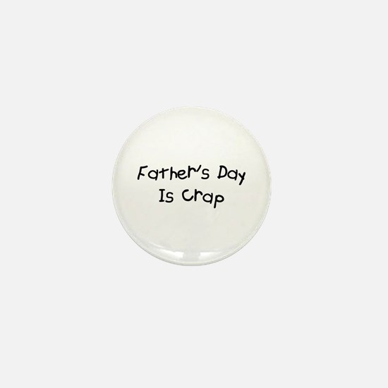Father's Day Is Crap Mini Button