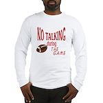 No Talking Football Long Sleeve T-Shirt