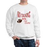 No Talking Football Sweatshirt