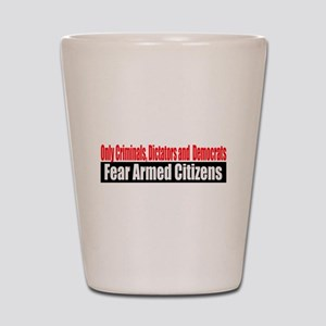 They Fear Armed Citizens Shot Glass
