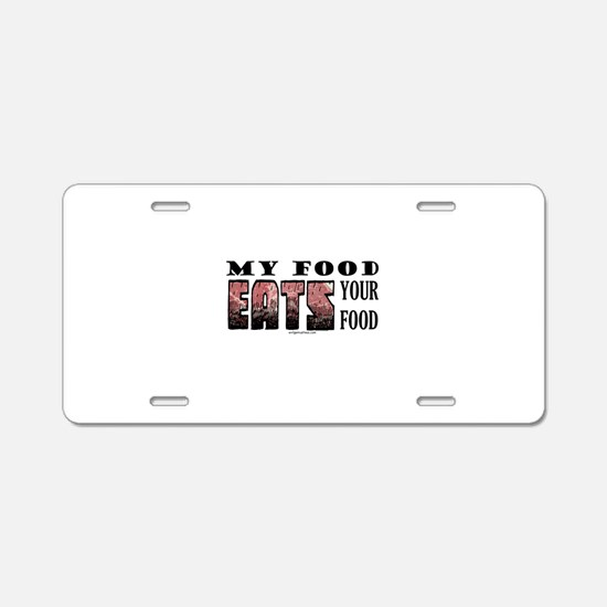 My food eats your food Aluminum License Plate