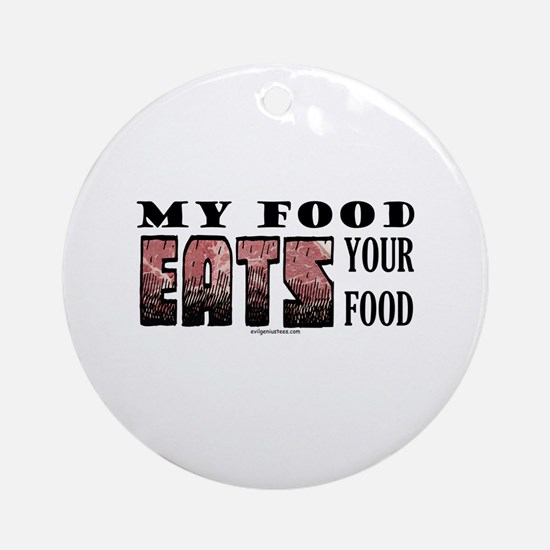 My food eats your food Ornament (Round)