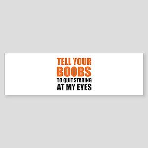 Tell your boobs Sticker (Bumper)
