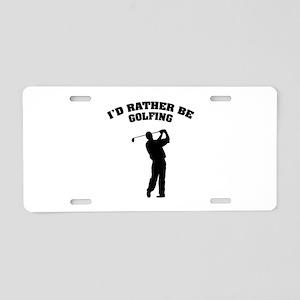 I'd rather be golfing Aluminum License Plate