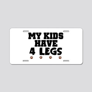 'My Kids Have 4 Legs' Aluminum License Plate
