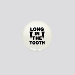 'Long In The Tooth' Mini Button