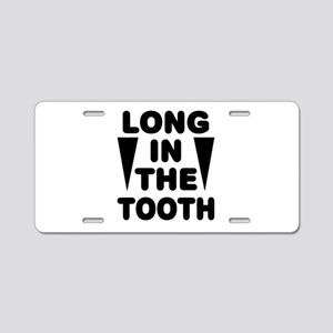'Long In The Tooth' Aluminum License Plate