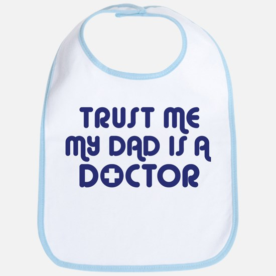 Trust Me My Dad Is A Doctor Bib