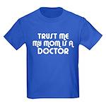 Trust Me My Mom Is A Doctor Kids Dark T-Shirt