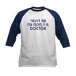 Trust Me My Mom Is A Doctor Kids Baseball Jersey