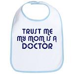 Trust Me My Mom Is A Doctor Bib