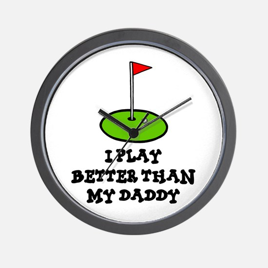 'Better Than My Daddy' Wall Clock