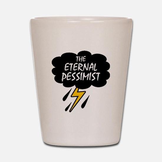 'The Eternal Pessimist' Shot Glass