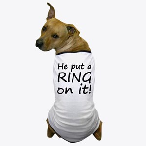 He Put A Ring On It! Dog T-Shirt