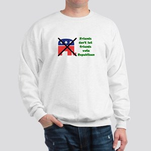 Friends don't let friends vote GOP Sweatshirt
