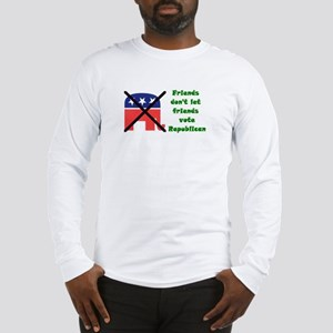 Friends don't let friends vote GOP Long Sleeve T-S