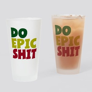 Do Epic Shit Drinking Glass