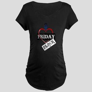 I Love Black Friday Maternity Dark T-Shirt