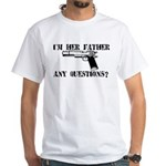 I'm Her Father, Any Questions? White T-Shirt